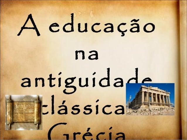 A educação  na  antiguidade  clássica-  Grécia
