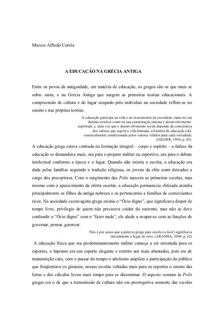 Marcos Alfredo Corrêa                  A EDUCAÇÃO NA GRÉCIA ANTIGAEntre os povos da antiguidade, em matéria de educação, o...