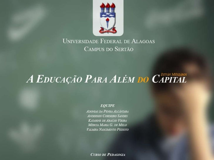 A Incorrigível Lógica do Capital e Seu Impacto Sobre a EducaçãoA educação e os processos de reprodução mais amplosestão in...