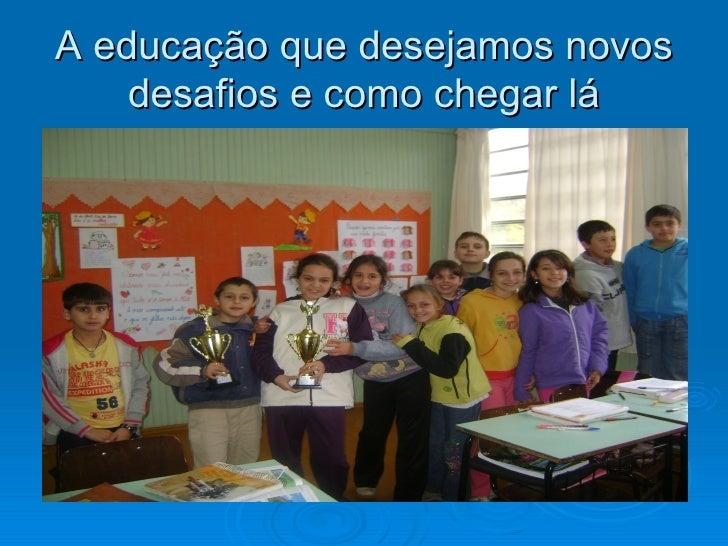 A educação que desejamos novos     desafios e como chegar lá