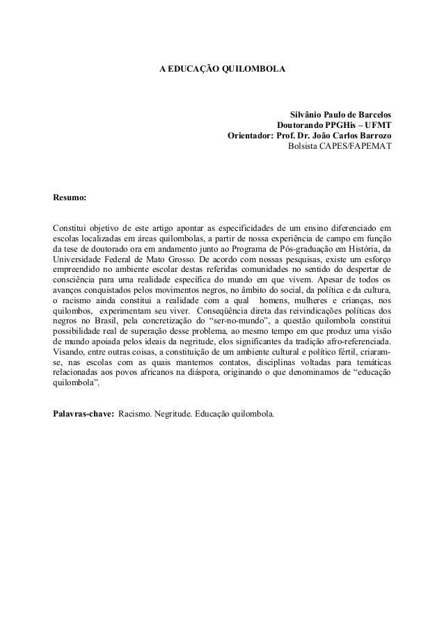 A EDUCAÇÃO QUILOMBOLA Silvânio Paulo de Barcelos Doutorando PPGHis – UFMT Orientador: Prof. Dr. João Carlos Barrozo Bolsis...