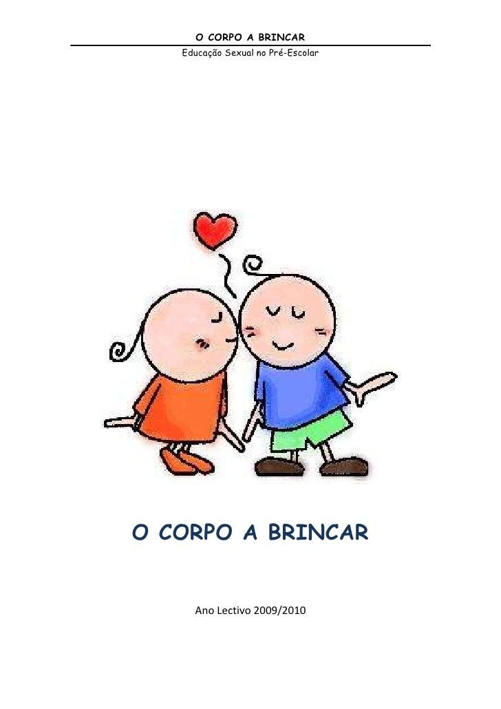 O CORPO A BRINCAR<br />Ano Lectivo 2009/2010<br />A Educação Sexual, enquanto contributo para a formação pessoal e social ...
