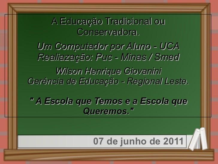 A Educação Tradicional ou        Conservadora.               Um Computador por Aluno - UCA        Realiazação...