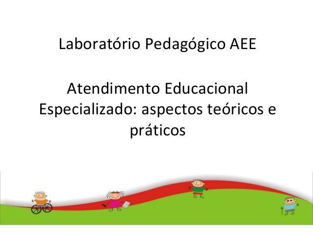 Atendimento Educacional Especializado: aspectos teóricos e práticos Laboratório Pedagógico AEE