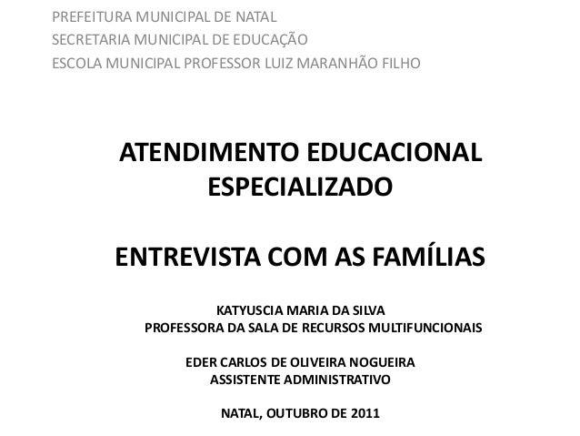 ATENDIMENTO EDUCACIONAL ESPECIALIZADO ENTREVISTA COM AS FAMÍLIAS KATYUSCIA MARIA DA SILVA PROFESSORA DA SALA DE RECURSOS M...