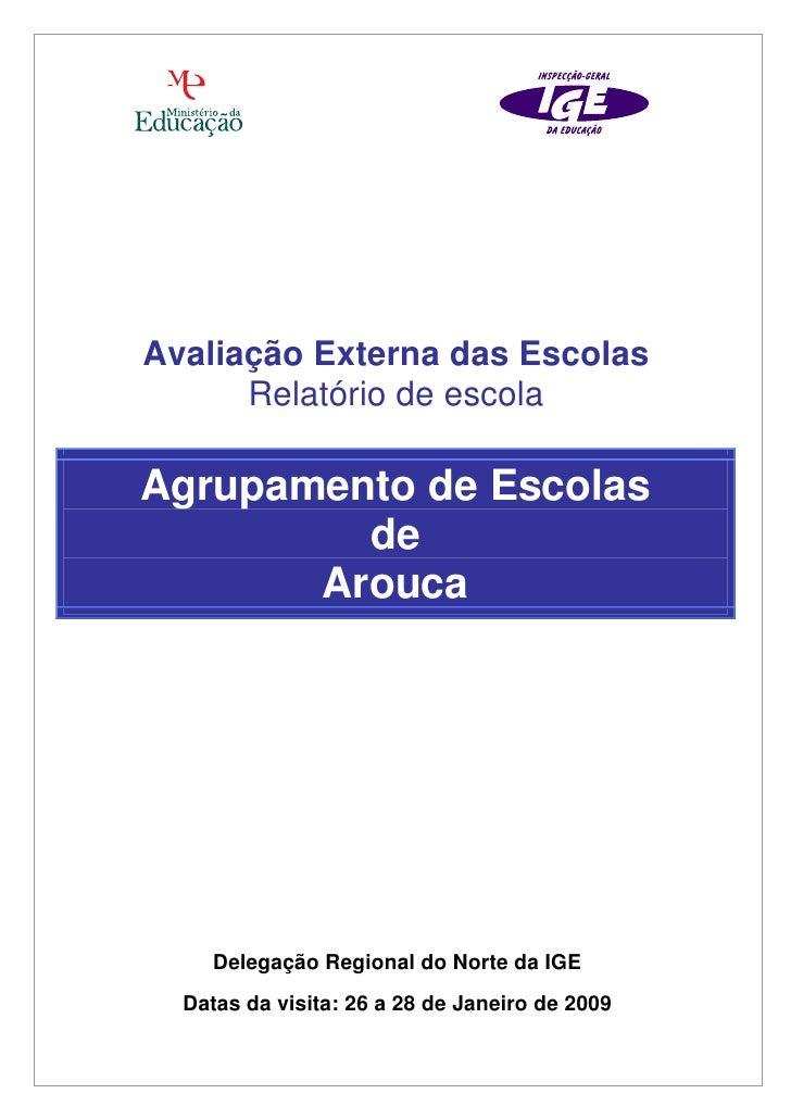 Avaliação Externa das Escolas       Relatório de escola  Agrupamento de Escolas          de        Arouca          Delegaç...