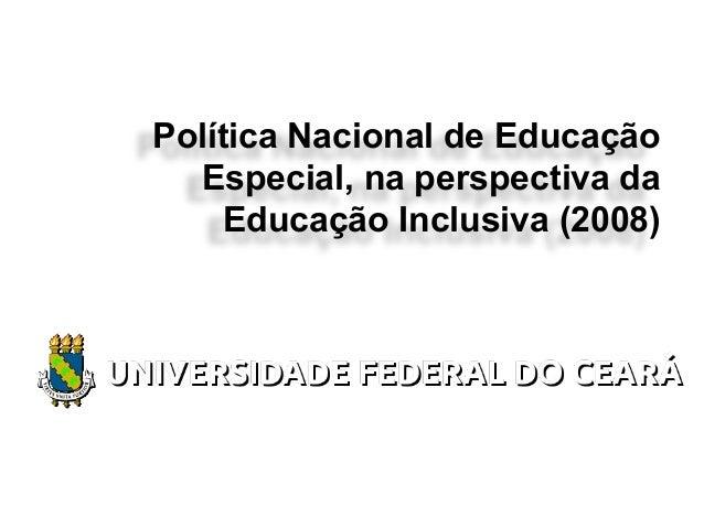 Política Nacional de EducaçãoEspecial, na perspectiva daEducação Inclusiva (2008)