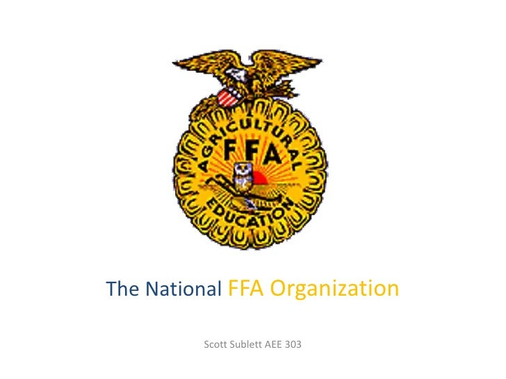 The National FFA Organization<br />Scott Sublett AEE 303<br />