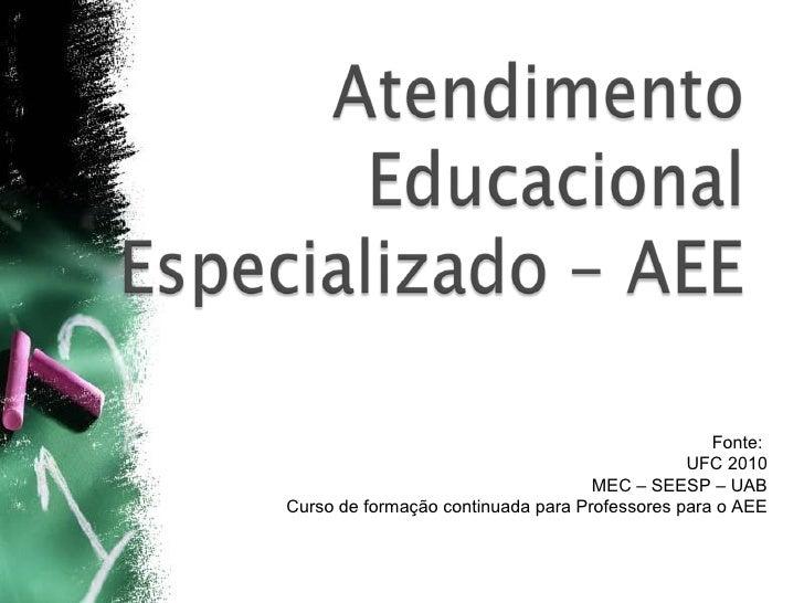 Fonte:  UFC 2010 MEC – SEESP – UAB Curso de formação continuada para Professores para o AEE