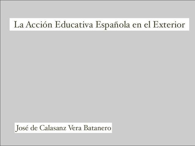La Acción Educativa Española en el Exterior José de Calasanz Vera Batanero