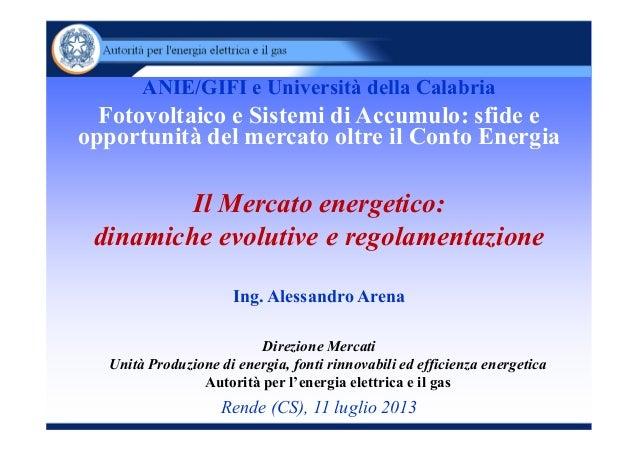 Il Mercato energetico: dinamiche evolutive e regolamentazione Ing. Alessandro Arena Direzione Mercati Unità Produzione di ...