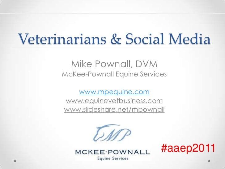 Veterinarians & Social Media<br />Mike Pownall, DVM<br />McKee-Pownall Equine Services<br />www.mpequine.com<br />www.equi...