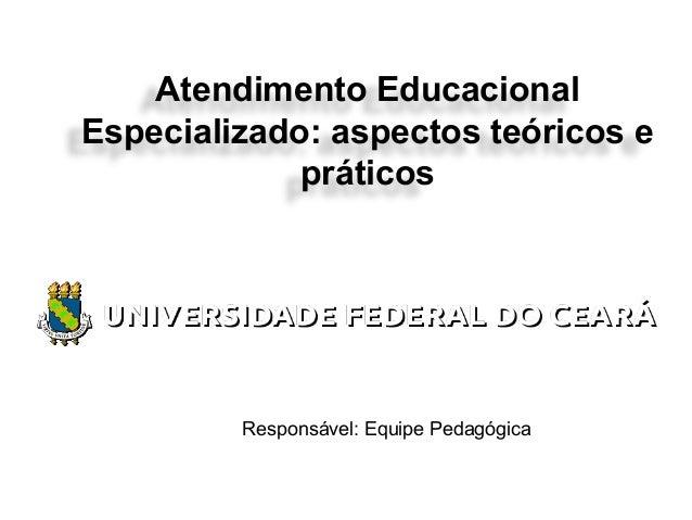 Atendimento EducacionalEspecializado: aspectos teóricos epráticosResponsável: Equipe Pedagógica