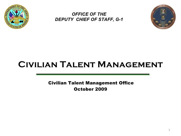 Civilian Talent Management   Civilian Talent Management Office October 2009 OFFICE OF THE DEPUTY  CHIEF OF STAFF, G-1