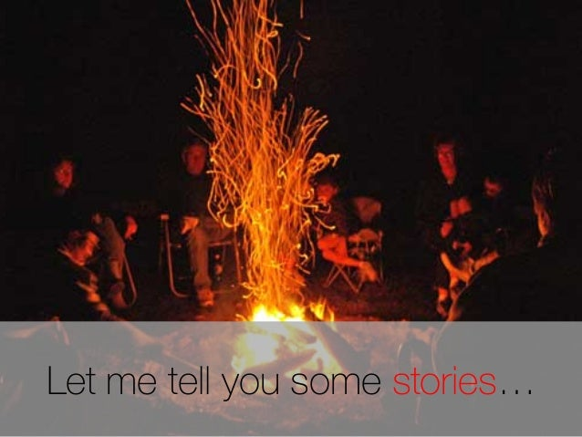Let me tell you some stories…