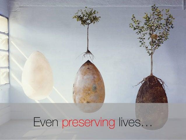 Even preserving lives…