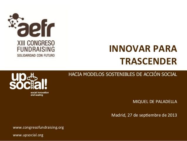 INNOVAR  PARA   TRASCENDER               MIQUEL  DE  PALADELLA      Madrid,  27  de  sep5embre...