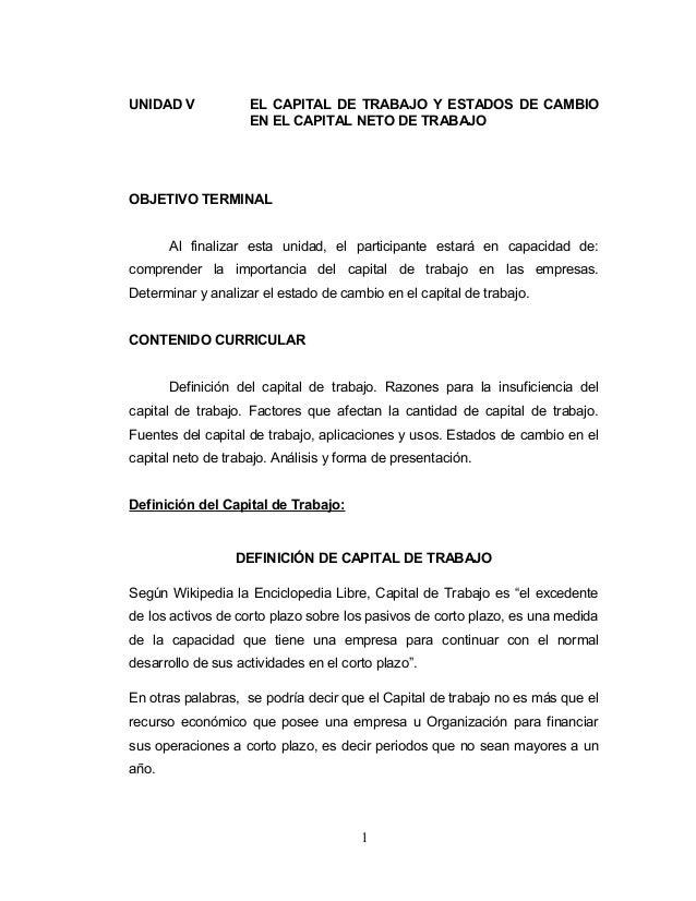 UNIDAD V EL CAPITAL DE TRABAJO Y ESTADOS DE CAMBIO EN EL CAPITAL NETO DE TRABAJO OBJETIVO TERMINAL Al finalizar esta unida...
