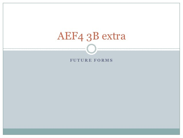 AEF4 3B extra  FUTURE FORMS