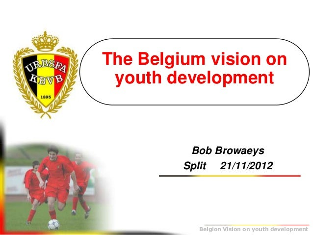 The Belgium vision on      youth developmentB+               Bob Browaeys              Split 21/11/2012                Bel...