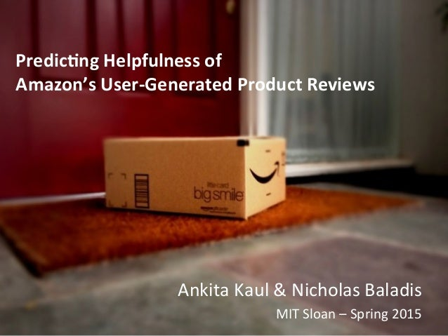 Predic'ng  Helpfulness  of     Amazon's  User-‐Generated  Product  Reviews   Ankita  Kaul  &  Nicho...