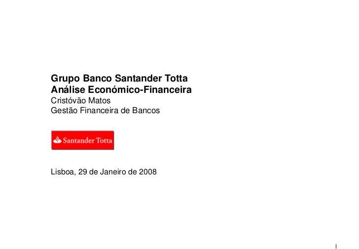 Grupo Banco Santander TottaAnálise Económico-FinanceiraCristóvão MatosGestão Financeira de BancosLisboa, 29 de Janeiro de ...