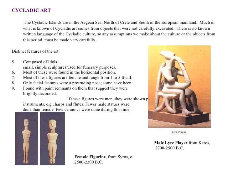 <ul><li>CYCLADIC ART </li></ul><ul><li>The Cycladic Islands are in the Aegean Sea, North of Crete and South of the Europea...