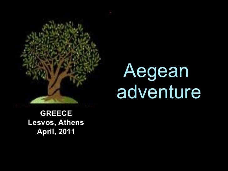 Aegean  adventure GREECE Lesvos, Athens April, 2011