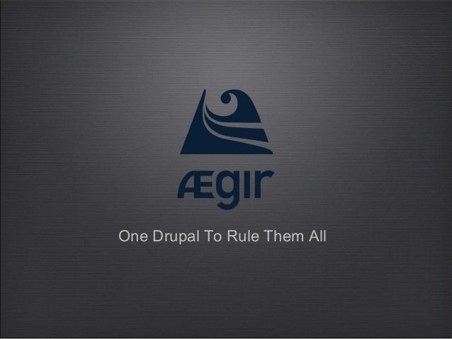 One Drupal To Rule Them All