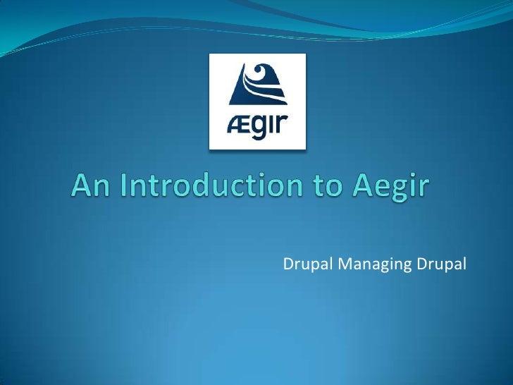 An Introduction to Aegir<br />Drupal Managing Drupal<br />
