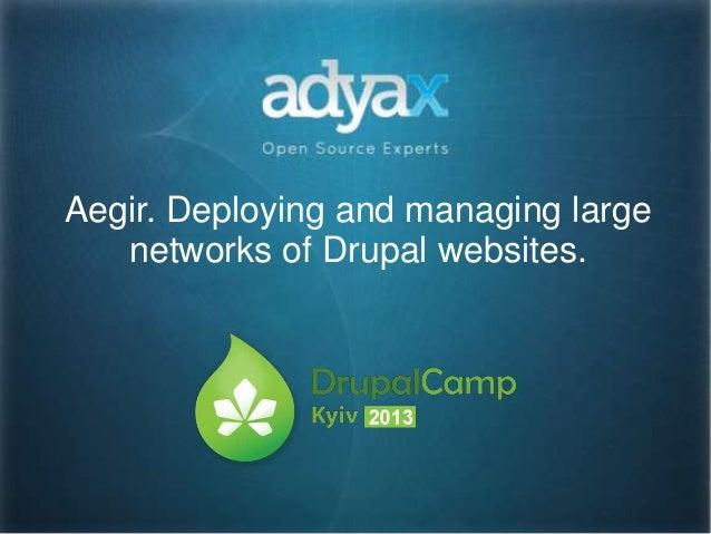 Aegir. Deploying and managing largenetworks of Drupal websites.