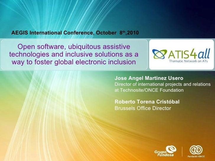 Open software, ubiquitous assistive technologies and inclusive solutions as a way to foster global electronic inclusion Jo...