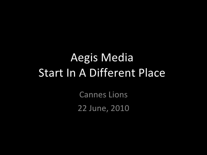 Aegis Media  Start In A Different Place  Cannes Lions 22 June, 2010