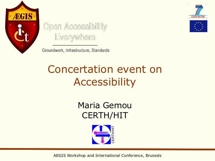 Concertation event on    Accessibility            Maria Gemou             CERTH/HIT AEGIS Workshop and International Confe...