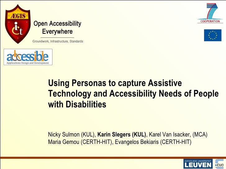 Using Personas to capture Assistive Technology and Accessibility Needs of People with Disabilities Nicky Sulmon (KUL),  Ka...