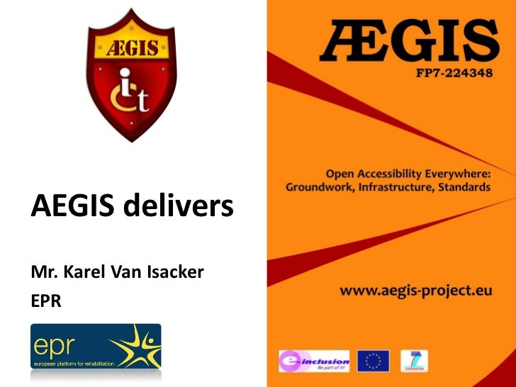 AEGIS delivers    ÆGIS 1st pan European UserMr. Karel Van Isacker            Forum & WorkshopEPR                    4&5 Ju...