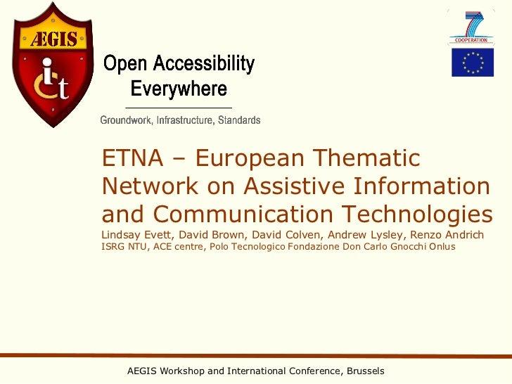ETNA – European ThematicNetwork on Assistive Informationand Communication TechnologiesLindsay Evett, David Brown, David Co...