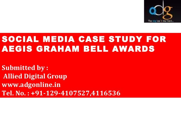 SOCIAL MEDIA CASE STUDY FORAEGIS GRAHAM BELL AWARDSSubmitted by :Allied Digital Groupwww.adgonline.inTel. No. : +91-129-41...
