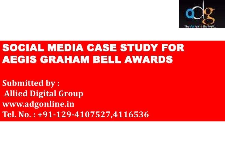 SOCIAL MEDIA CASE STUDY FORAEGIS GRAHAM BELL AWARDSSubmitted by :Allied Digital Groupwww.adgonline.inTel. No. : +91-129-41...