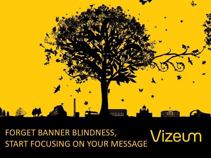 FORGET BANNER BLINDNESS,START FOCUSING ON YOUR MESSAGE