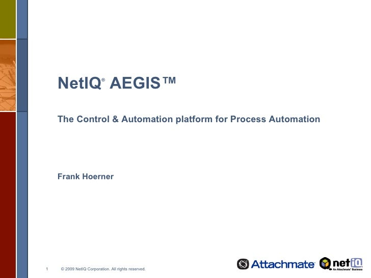 NetIQ ®  AEGIS™ The Control & Automation platform for Process Automation Frank Hoerner