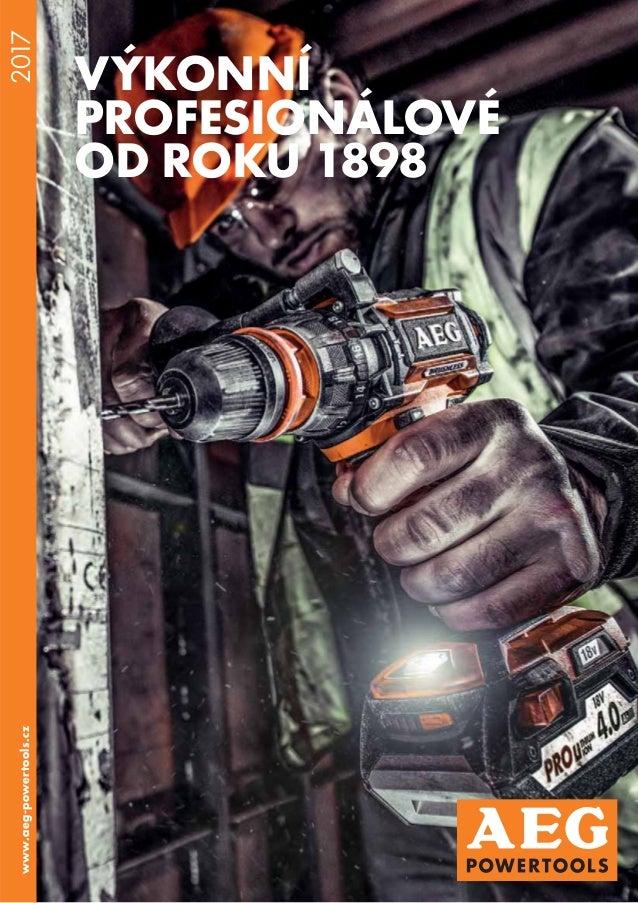 2017 VÝKONNÍ PROFESIONÁLOVÉ OD ROKU 1898 www.aeg-powertools.cz