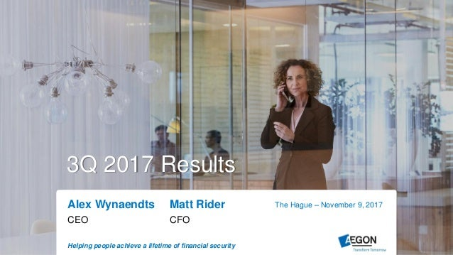 Helping people achieve a lifetime of financial security Alex Wynaendts Matt Rider CEO CFO The Hague – November 9, 2017 3Q ...