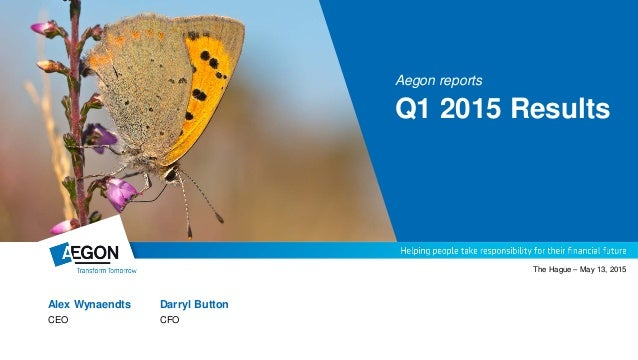 Alex Wynaendts Darryl Button CEO CFO The Hague – May 13, 2015 Aegon reports Q1 2015 Results