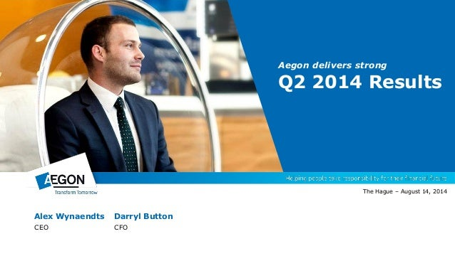 Alex Wynaendts Darryl Button CEO CFO The Hague – August 14, 2014 Aegon delivers strong Q2 2014 Results