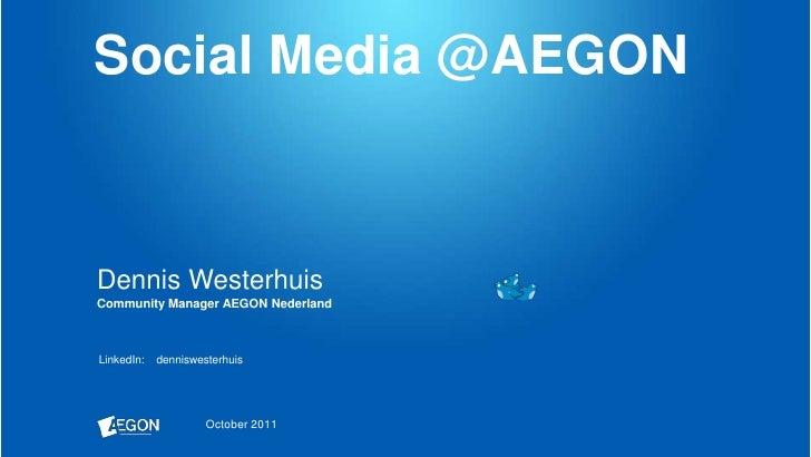 Social Media @AEGON<br />Dennis WesterhuisCommunity Manager AEGON Nederland<br />LinkedIn:    denniswesterhuis<br />Octobe...