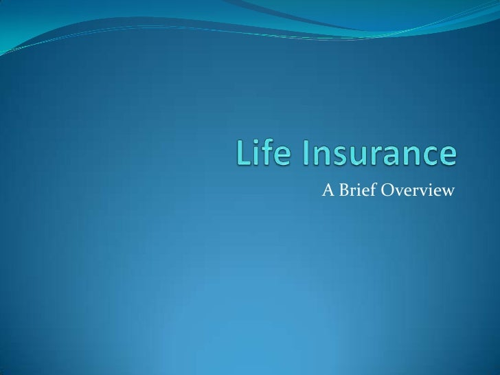 Life Insurance<br />A Brief Overview<br />