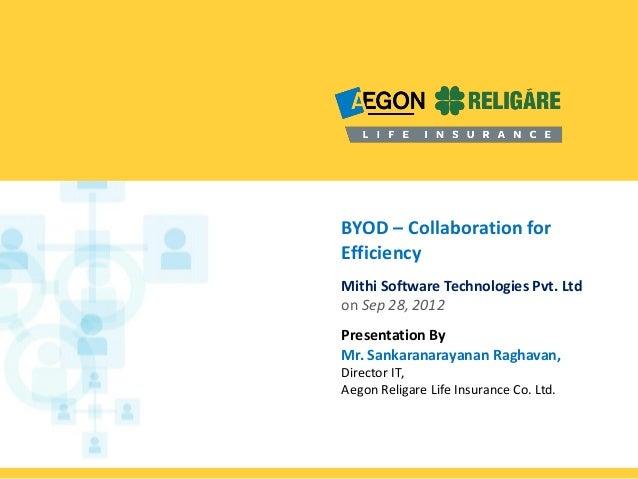 BYOD – Collaboration for Efficiency Mithi Software Technologies Pvt. Ltd on Sep 28, 2012 Presentation By Mr. Sankaranaraya...