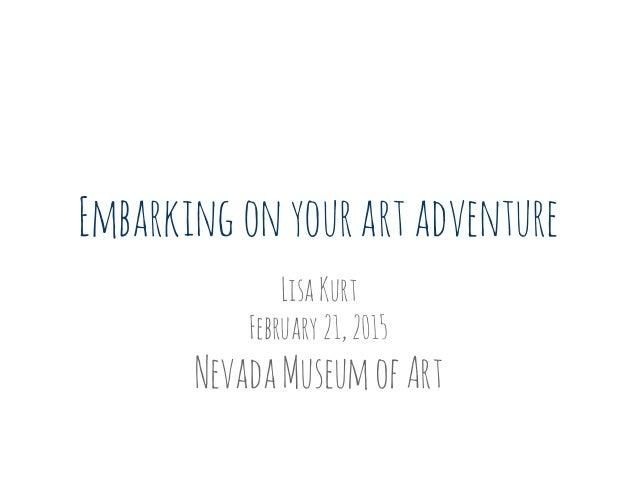 Embarkingonyourartadventure LisaKurt February21,2015 NevadaMuseumofArt