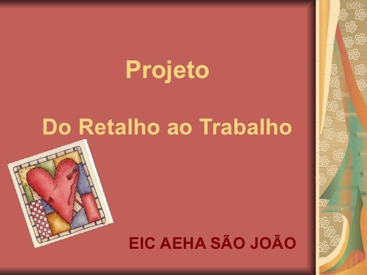ProjetoDo Retalho ao Trabalho       EIC AEHA SÃO JOÃO